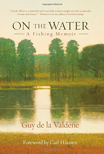 On the Water: A Fishing Memoir by Guy de la Valdene (2015-02-01)