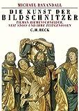 Die Kunst der Bildschnitzer: Tilman Riemenschneider, Veit Stoß und ihre Zeitgenossen