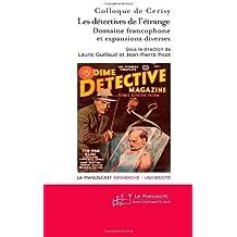 Les Détectives de L'étrange: Domaine Francophone et Expansions Diverses Tome II de Colloque de Cerisy (14 août 2006) Broché