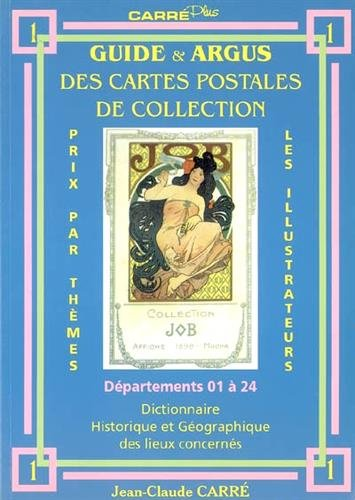 Guide & argus des cartes postales de collection : Tome 1, Département 01 à 24 : dictionnaire historique et géographique des lieux concernés par Jean-Claude Carré