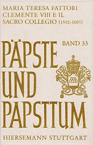 Clemente VIII e il sacro collegio 1592-1605: Meccanismi istituzionali ed accentramento di governo (Päpste und Papsttum)