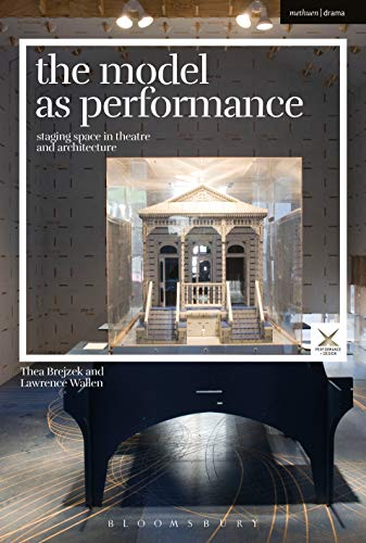 The Model as Performance: Staging Space in Theatre and Architecture (Performance and Design) (Thea Guide Study)