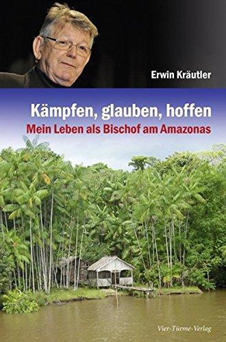 Image of Kämpfen, glauben, hoffen: Mein Leben als Bischof am Amazonas: Mein Leben als Amazonas-Bischof