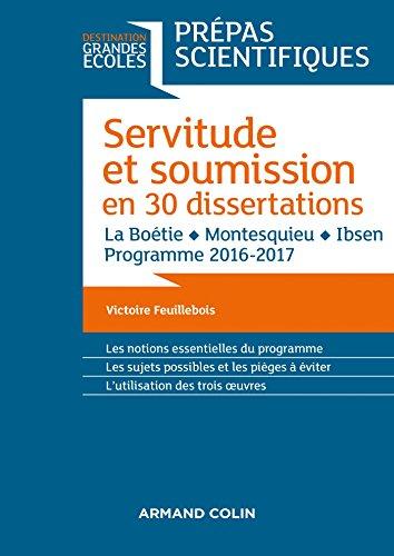 Servitude et Soumission en 30 dissertations - Prépas scientifiques 2016-2017: La Boétie, Montesquieu, Ibsen