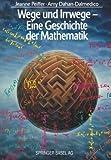 Wege und Irrwege Eine Geschichte der Mathematik (German Edition) by Jeanne Peiffer (2014-11-04)