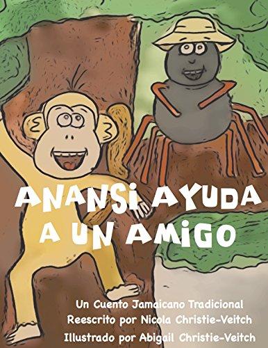 Anansi Ayuda a Un Amigo: Un Cuento Jamaicano Tradicional (Las Aventuras de Anansi en el Gran Bosque Tropical nº 1) por Nicola Christie-Veitch