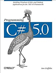 [(Programming C# 5.0 : Building Windows 8 Metro, Web, and Desktop Applications for the .NET 4.5 Framework)] [By (author) Ian Griffiths] published on (November, 2012)