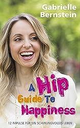 Hip Guide to Happiness: 12 Impulse für ein schwungvolles Leben