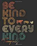 Be Kind To Every Kind, The Vegan Life: Notebook (Large Journal, Composition Book) (7.5 x 9.25) Great Gift For Feminists. 120 Full Width Lined Pages ... Doodles, Sketching, Scrapbooking or Drawing.