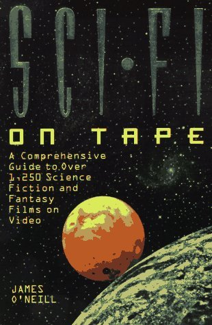 Sci-Fi on Tape: A Complete Guide to Science Fiction and Fantasy on Video by James O'Neill (June 19,1997) par James O'Neill