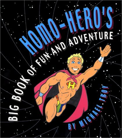 Homo-Hero's Big Book of Fun and Adventure by Michael Troy (2002-05-02)
