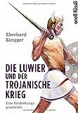 Die Luwier und der Trojanische Krieg: Eine Entdeckungsgeschichte - Eberhard Zangger