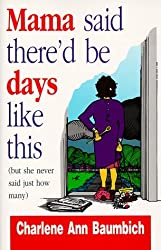 Mama Said There'd Be Days Like This (But She Never Said Just How Many) by Charlene Ann Baumbich (1995-04-02)