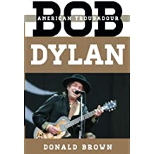 Bob Dylan: American Troubadour (Tempo: A Rowman & Littlefield Music Series on Rock, Pop, and Culture) by Donald Brown (2016-12-06)