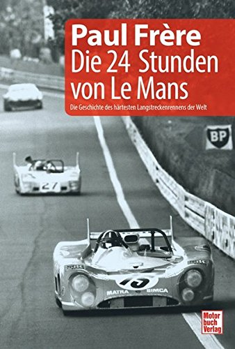 Die 24 Stunden von Le Mans: Die Geschichte des härtesten Langstreckenrennens der Welt