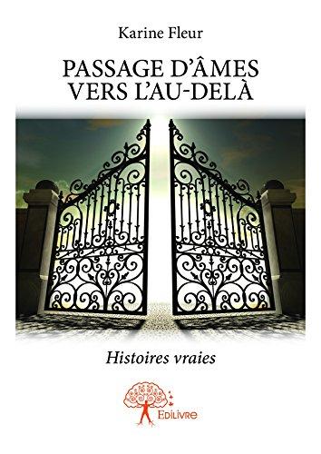 Passage d'âmes vers l'au delà: Histoires vraies (Collection Classique) par Karine Fleur