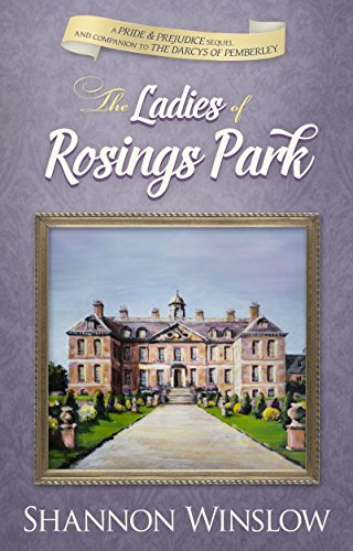 The Ladies of Rosings Park: A Pride and Prejudice Sequel and Companion to The Darcys of Pemberley (English Edition)