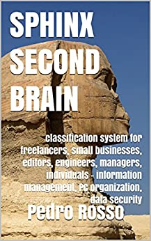 SPHINX SECOND BRAIN: classification system for freelancers, small businesses, editors, engineers, managers, individuals - information management, PC organization, ... security (INTELLO Book 1) (English Edition) von [Rosso, Pedro]