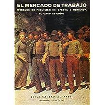 Mercado de Trabajo, El. Modelos de Previsión de Oferta y Demanda. el Caso Español