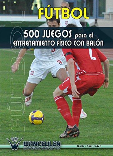 Futbol 500 juegos para el entrenamiento fisico con balon eBook ...