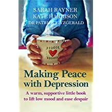 Making Peace with Depression: A warm, supportive little book to reduce distress and lift low mood (Making Friends)