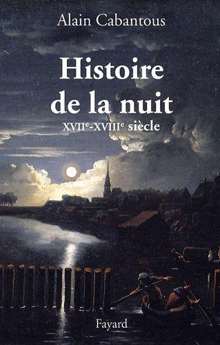 Histoire de la nuit : XVIIIe - XVIIIe siècle par Alain Cabantous