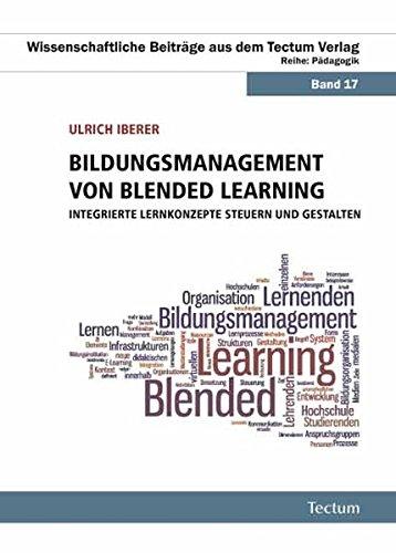 Bildungsmanagement von Blended Learning: Integrierte Lernkonzepte steuern und gestalten (Wissenschaftliche Beiträge aus dem Tectum-Verlag / Pädagogik)