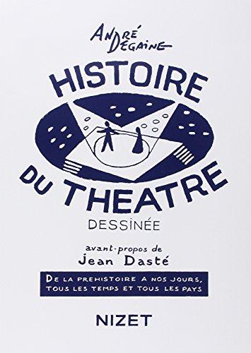 Histoire du théâtre dessinée : De la préhistoire à nos jours, tous les temps et tous les pays par André Degaine