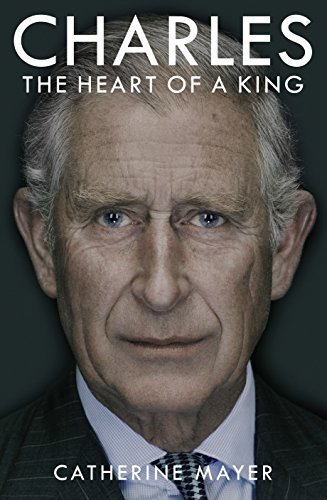 Charles: The Heart of a King by Mayer, Catherine (2015) Gebundene Ausgabe