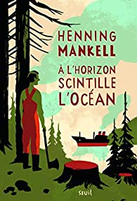 À l'horizon scintille l'océan par Henning Mankell