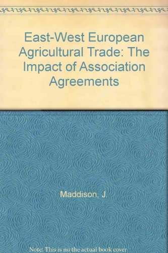 East-West European Agricultural Trade: The Impact of Association Agreements par J. Maddison, etc.