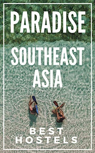 Paradise on a budget : Southeast Asia Best Hostels : Thailand , Laos, Cambodia , Vietnam , Malaysia, Singapore, Philippines, Indonesia (English Edition)