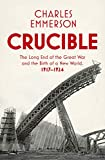 Crucible: The Long End of the Great War and the Birth of a New World, 1917-1924 - Charles Emmerson