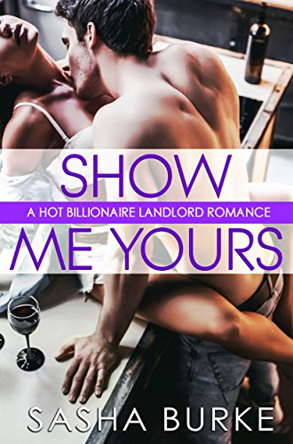 Best Sellers Show Me Yours: A Hot Billionaire Landlord Romance