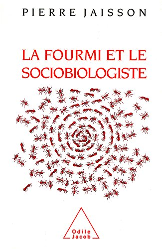 La Fourmi et le Sociobiologiste (Odile Jacob) par Pierre Jaisson