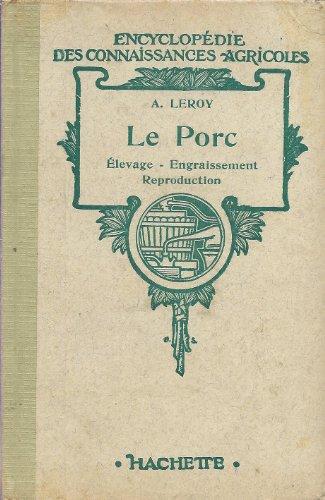 Le Porc. Elevage - Engraissement - Reproduction. (= Encyclopedie des Connaissances Agricoles).