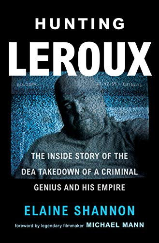 Hunting LeRoux: The Inside Story of the DEA Takedown of a Criminal Genius and His Empire (English Edition)