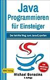 Java Programmieren: für Einsteiger: Der leichte Weg zum Java-Experten (2. Auflage: komplett neu verfasst)