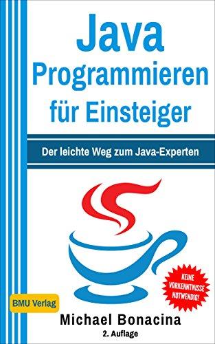 Java Programmieren: für Einsteiger: Der leichte Weg zum Java-Experten (2. Auflage: komplett neu verfasst) (German Edition) por Michael Bonacina