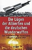 Die Lügen der Alliierten und die deutschen Wunderwaffen: Das Dritte Reich, die Atombombe und der 6 - August 1945 - Edgar Mayer, Thomas Mehner