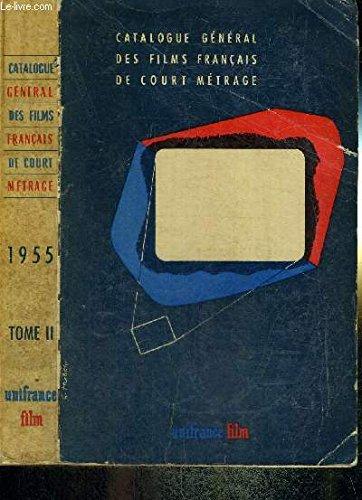 CATALOGUE GENERAL DES FILMS FRANCAIS DE COURT METRAGE - 1955 - TOME II - EDUCATIFS - DOCUMENTAIRES - SCIENTIFIQUES ET TECHNIQUES par COLLECTIF