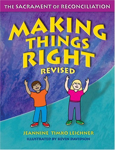 Making Things Right: The Sacrament of Reconciliation by Jeannine Timko Leichner (2005-01-01)