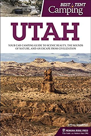 Best Tent Camping: Utah: Your Car-Camping Guide to Scenic Beauty, the Sounds of Nature, and an Escape from