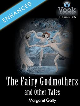 The Fairy Godmothers and Other Tales by Mrs. Alfred Gatty: Vook Classics by [Gatty, Alfred]