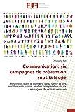 Communication: six campagnes de prévention sous la loupe...
