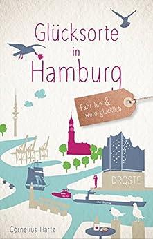 Glücksorte in Hamburg: Fahr hin und werd glücklich von [Hartz, Cornelius]