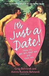 'IT'S JUST A DATE!: HOW TO GET 'EM, READ 'EM, AND ROCK 'EM' [Paperback] by 'GREG BEHRENDT, AMIIRA RUOTOLA-BEHRENDT' (2007) Paperback