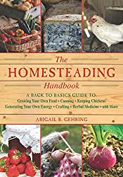 The Homesteading Handbook: A Back to Basics Guide to Growing Your Own Food, Canning, Keeping Chickens, Generating Your Own Energy, Crafting, Herb (Back to Basics Guides)