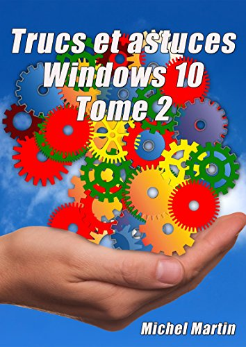 Windows 10 Astuces Tome 2 par Michel Martin