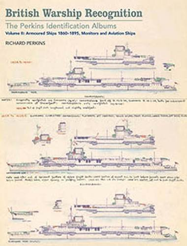 British Warship Recognition: The Perkins Identification Albums: Armored Ships 1860-1895, Monitors and Aviation Ships